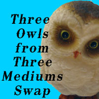 Three Owls in Three Mediums Swap **Edited**